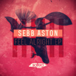 SLT073: Feel Alright EP - Sebb Aston - Salted Music