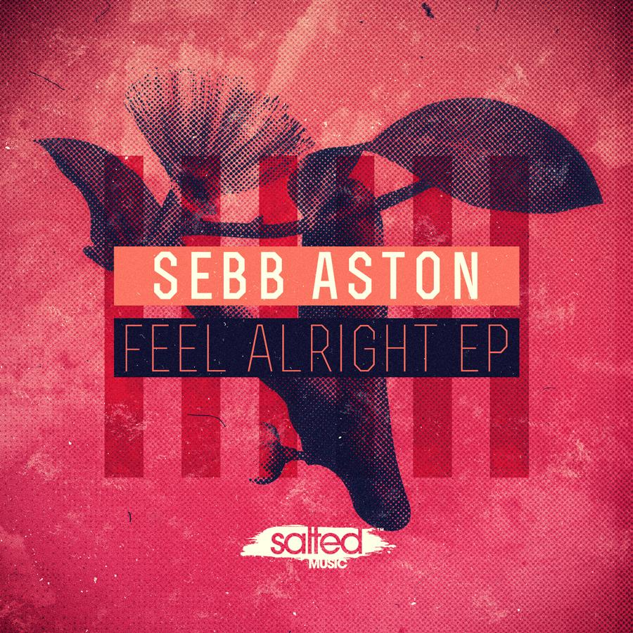 SLT073: Feel Alright EP - Sebb Aston - Salted Music