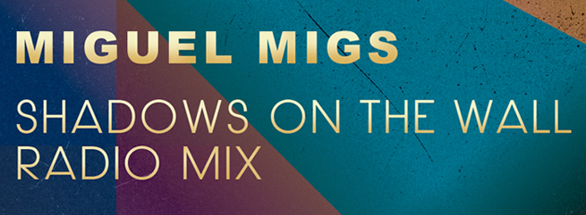 Miguel Migs Shadows On The Wall Radio Mix 2014