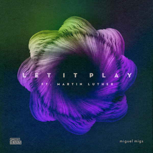 Let it Play feat. Martin Luther - Miguel Migs - Soul Heaven Recordings